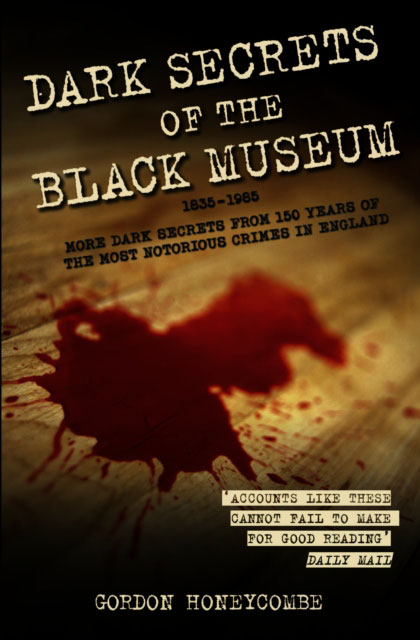 Jacket image for the title 'Dark secrets of the Black Museum, 1835-1985'
