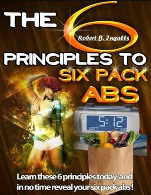 Jacket image for the title '6 Principles to Six Pack Abs: Learn These 6 Principles Today and in No Time Reveal Your Six Pack Abs!