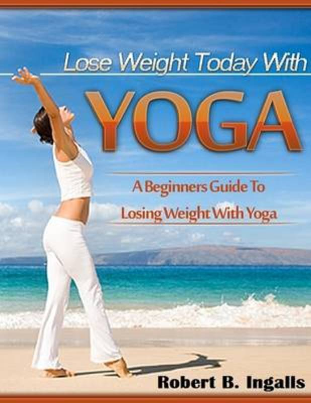 Jacket image for the title 'Lose Weight Today with Yoga: A Beginners Guide to Losing Weight with Yoga